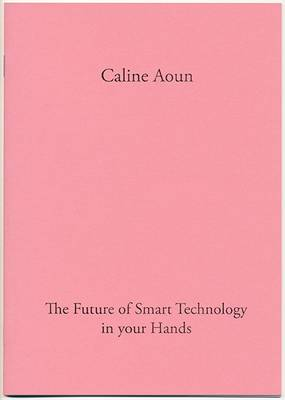 Caline Aoun 2014: The Future of Smart Technology in Your Hands - In Practice (Paperback)