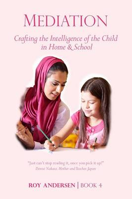 Mediation: Crafting the Intelligence of the Child in Home and Schoo - Preparing the 21st Century Child 4 (Paperback)
