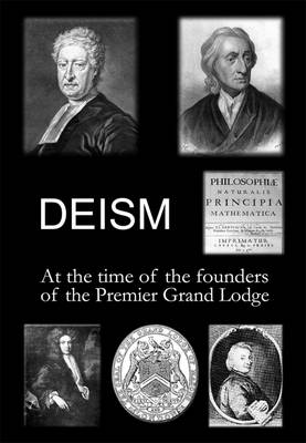Deism: At the Time of the Founders of the Premier Grand Lodge - Philosophy of Freemasonry 3 (Hardback)
