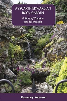 Aysgarth Edwardian Rock Garden: A Story of Creation and Re-Creation (Paperback)