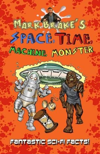 Mark Brake's Space, Time, Machine, Monster (Paperback)