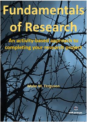Fundamentals of Research: An Activity Based Approach to Completing Your Research Project (Paperback)