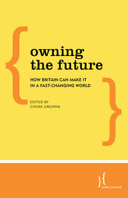 Owning the Future: How Britain Can Make it in a Fast-Changing World (Paperback)