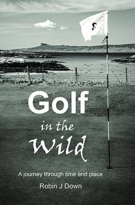 Golf in the Wild: A Journey Through Time and Place (Paperback)