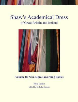 Shaw's Academical Dress of Great Britain and Ireland: Non-Degree-Awarding Bodies Volume 2 (Paperback)
