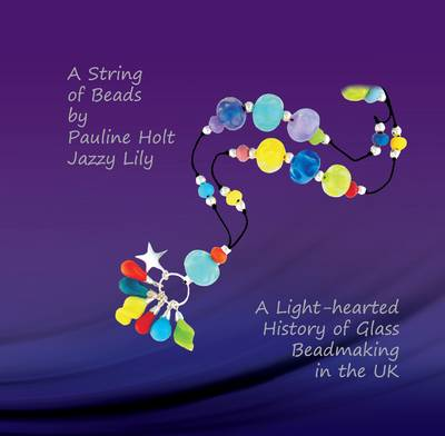 A String of Beads: A Light-Heated History of Glass Beadmaking in UK (Paperback)