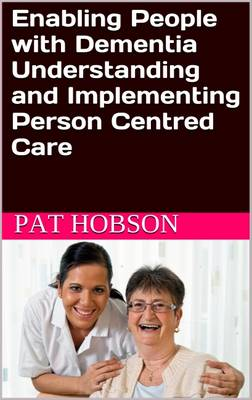 Enabling People with Dementia: Understanding and Implementing Person Centred Care (Paperback)