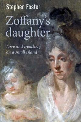 Zoffany's Daughter: Love and Treachery on a Small Island (Paperback)