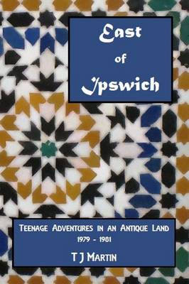 East of Ipswich: Teenage Adventures in an Antique Land 1979 - 1981 (Paperback)