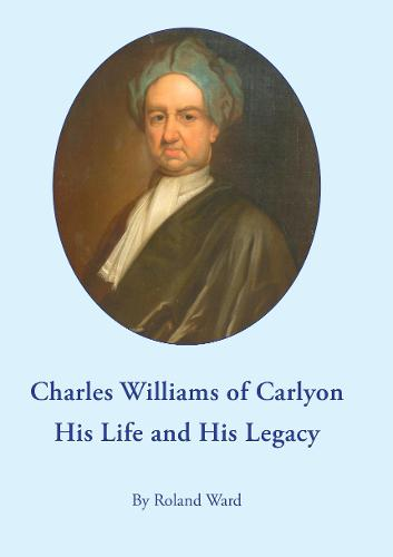 Charles Williams of Carlyon His Life and His Legacy (Paperback)
