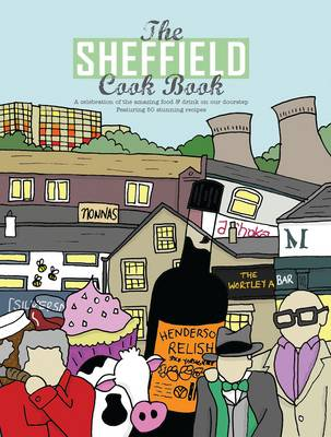 The Sheffield Cook Book: A Celebration of the Amazing Food and Drink on Our Doorstep (Paperback)