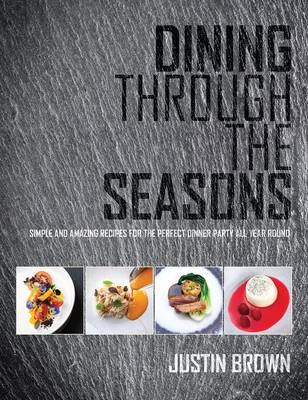 Dining Through the Seasons: Simple and Amazing Recipes for the Perfect Dinner Party All Year Round (Paperback)