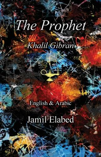 The Prophet by Khalil Gibran: Bilingual, English with Arabic translation (Paperback)