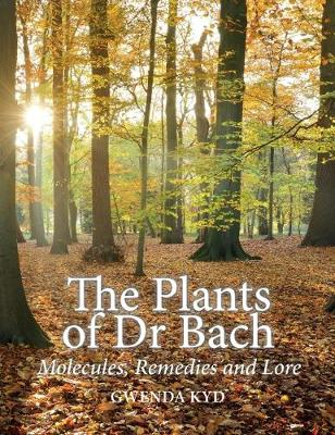 The Plants of Dr Bach 2018: Molecules, Remedies and Lore (Paperback)