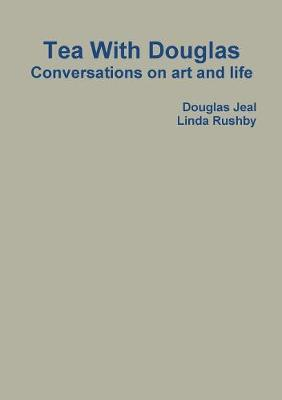Tea With Douglas: Conversations on Art and Life (Paperback)