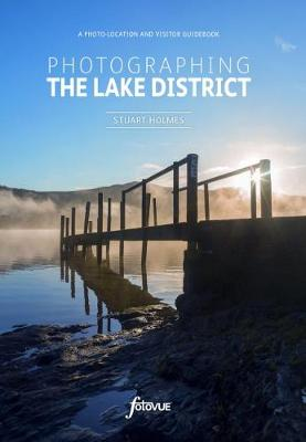 Photographing the Lake District: A Guide to the Most Beautiful Places & How to Improve Your Photography - Fotovue Photographing Guide (Paperback)