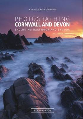 Photographing Cornwall and Devon: Including Dartmoor and Exmoor (Paperback)