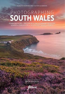 Photographing South Wales: The Most Beautiful Places to Visit - Fotovue Photo-Location Guide (Paperback)