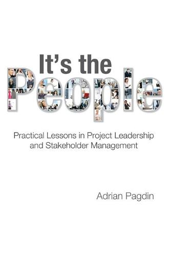 It's the People: Practical Lessons in Project Leadership and Stakeholder Management (Paperback)
