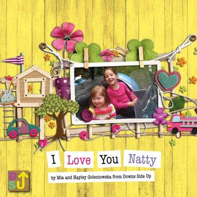I Love You Natty: A Sibling's Introduction to Down's Syndrome - Downs Side Up 1 (Paperback)