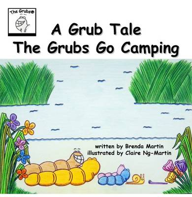 A Grub Tale - The Grubs Go Camping - The Grub Tales Collection 1 (Paperback)