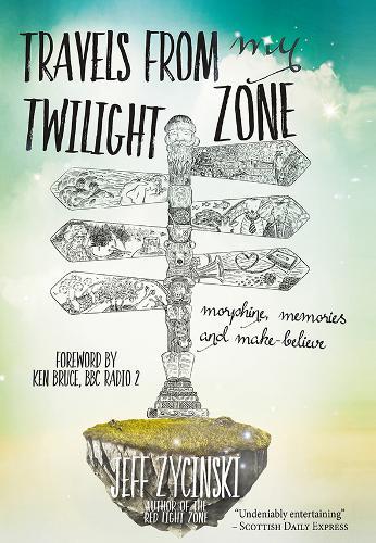 Travels From My Twilight Zone: Morphine, memories and make-believe (Hardback)