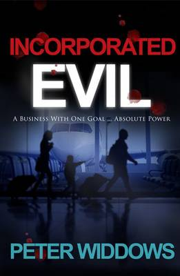 Incorporated Evil: A Business with One Goal ... Absolute Power (Paperback)