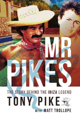 Mr Pikes: The Story Behind The Ibiza Legend (Hardback)