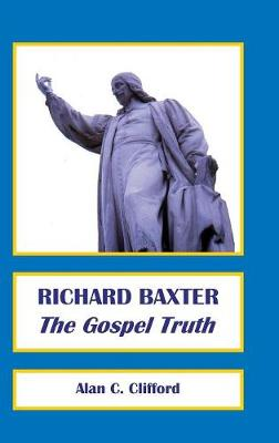 Richard Baxter: The Gospel Truth (Hardback)