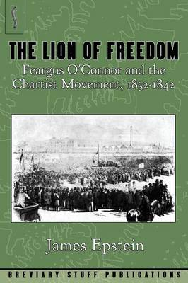 The Lion of Freedom: Feargus O'Connor and the Chartist Movement, 1832-1842 (Paperback)