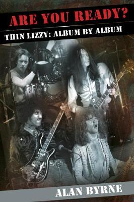 Are You Ready?: Thin Lizzy: Album by Album (Paperback)