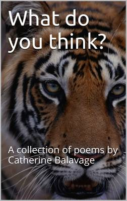 What Do You Think?: A Collection of Poems by Catherine Balavage 2016 (Paperback)