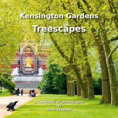 Kensington Gardens Treescapes: A Collection of Photographs (Hardback)
