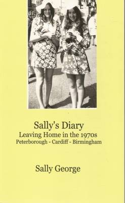 Sally's Diary: Leaving Home in the 1970s Peterborough-Cardiff-Birmingham (Paperback)