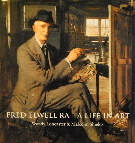 Fred Elwell R.A. - a Life in Art: A Perspective on a New Old Master (Hardback)