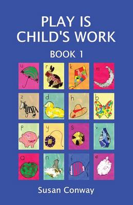 Play is Child's Work: Book 1 (Paperback)