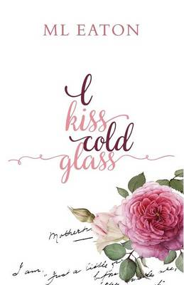 I Kiss Cold Glass: Love in a Myriad Forms (Paperback)