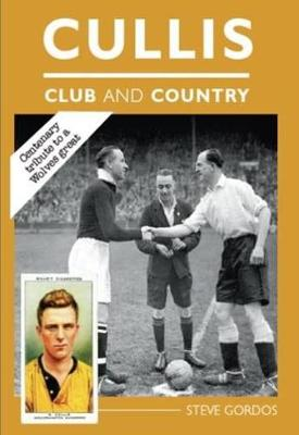 Cullis - Club and Country: A Centenary Tribute (Hardback)