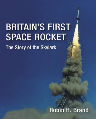 Britain's First Space Rocket: The Story of the Skylark (Hardback)