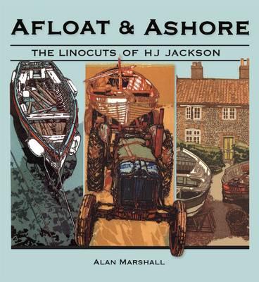 Afloat & Ashore: The Linocuts of H. J. Jackson (Hardback)