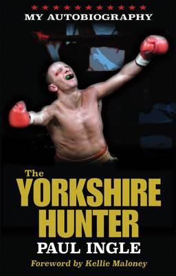 The Yorkshire Hunter: The Paul Ingle Story (Paperback)