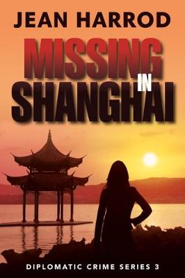 Missing in Shanghai - Diplomatic Crime Series 3 (Paperback)