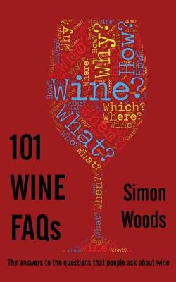 101 Wine FAQs: The Answers to the Questions That People Ask About Wine (Paperback)