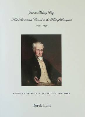 James Maury Esq: First American Consul to the Port of Liverpool 1790-1829 (Paperback)