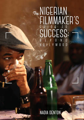 The Nigerian Filmmaker's Guide to Success: Beyond Nollywood (Paperback)
