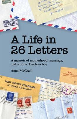 A Life in 26 Letters: A memoir of motherhood, marriage, and a brave Tyrolean boy (Hardback)