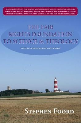The Fair Rights Foundation to Science & Theology: Freeing Schools from Hate Crime (Paperback)