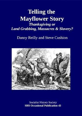 Telling the Mayflower Story: Thanksgiving or Land Grabbing, Massacres & Slavery - SHS Occasional Publication 43 (Paperback)