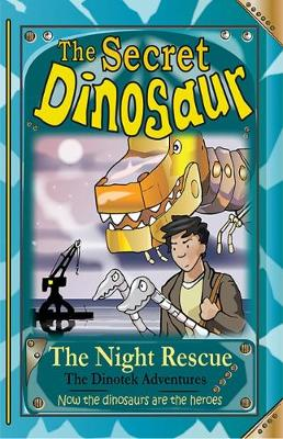 The Secret Dinosaur: Book 4: The Night Rescue - The Dinotek Adventures 4 (Paperback)