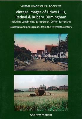 Vintage Images of Lickey Hills, Rednal & Rubery, Birmingham: Including Longbridge, Barnt Green, Cofton & Frankley - Vintage Images Series Book 5 (Hardback)